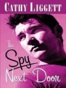 The Spy Next Door by Cathy Liggett (2005-11-07)