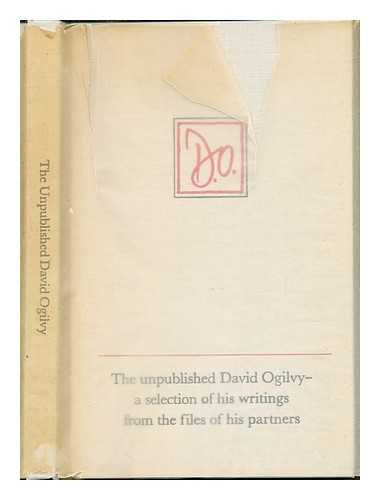 The Unpublished David Ogilvy: A Selection of His Writings from the Files of His Partners; Presented to Him on His 75th Birthday, June 23, 1986, in London