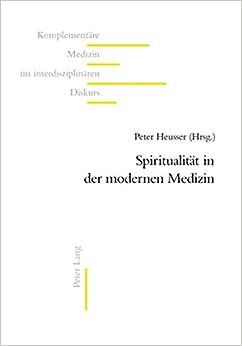Book Spiritualitaet in Der Modernen Medizin (Komplementare Medizin Im Interdisziplinaren Diskurs)