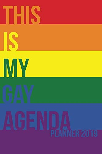 This Is My Gay Agenda: Planner 2019 (The Agenda Gay)