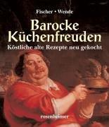 Barocke Küchenfreuden: Köstliche alte Rezepte neu gekocht
