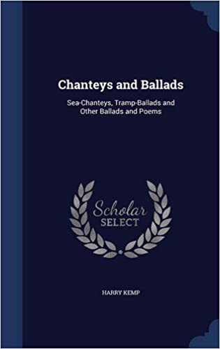 Chanteys and Ballads: Sea-Chanteys, Tramp-Ballads and Other Ballads and Poems