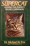 Supercat: Raising the Perfect Feline Companion