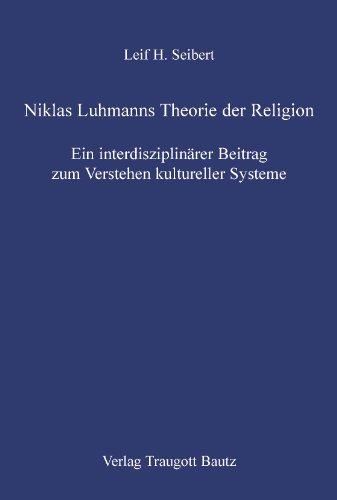 Niklas Luhmanns Theorie der Religion   Ein interdisziplinarer Beitrag zum Verstehen kultureller Systeme (German Edition)