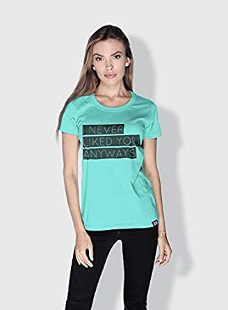 Creo I Never Liked You Anyways Funny T-Shirts For Women - L, Green