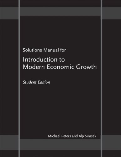 """Solutions Manual for """"Introduction to Modern Economic Growth"""": Student Edition [Paperback] [2009] (Author) Michael Peters, Alp Simsek ebook"""