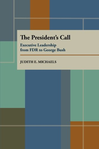 Pittsburgh President Series (The President's Call: Executive Leadership from FDR to George Bush (Pitt Series in Policy and Institutional Studies))