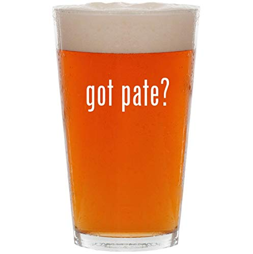 got pate? - 16oz All Purpose Pint Beer Glass ()