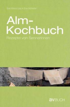 Almkochbuch: Rezepte von Sennerinnen