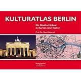 Kulturatlas Berlin: Ein Stadtschicksal in Karten und Texten