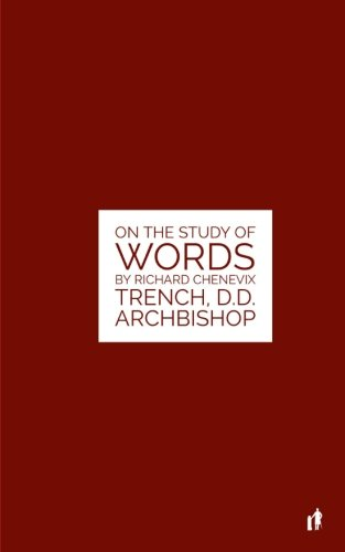 The Study Of Words: On The Study of Words by Rev. Richard Chenevix Trench, D.D. Archbishop