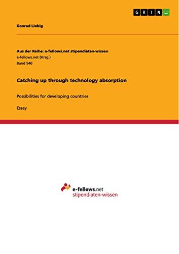 Catching up through technology absorption: Possibilities for developing countries (Aus der Reihe: e-fellows.net stipendiaten-wissen)