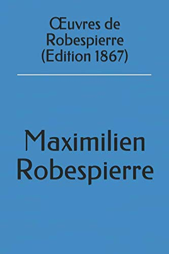 Œuvres de Robespierre (Edition 1867) (French Edition)