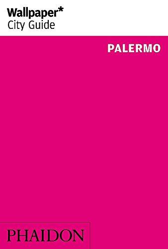Wallpaper* City Guide Palermo 2014 (Wallpaper City Guides) (Wallpaper Guide 2014)