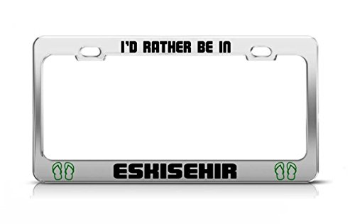 - Chawuux I'D RATHER BE IN ESKISEHIR Turkey License Plate Frame Metal Chrome