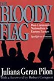 The Bloody Flag : Post-Communist Nationalism in Eastern Europe - Spotlight on Romania, Pilon, Juliana Geran, 156000620X