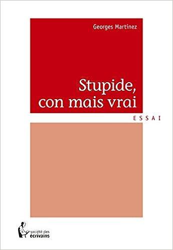 Télécharger en ligne Stupide, con mais vrai pdf