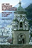 Art and Patronage in the Medieval Mediterranean : Merchant Culture in the Region of Amalfi, Caskey, Jill, 0521811872