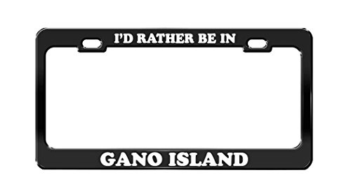 I'D RATHER BE IN GANO ISLAND Arkansas Island Beautiful Place Black License Plate Frame
