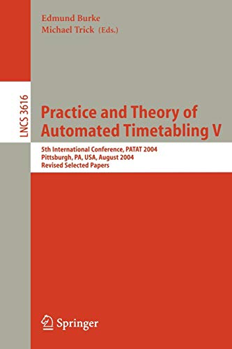 Practice and Theory of Automated Timetabling V: 5th International Conference, PATAT 2004, Pittsburgh, PA, USA, August 18