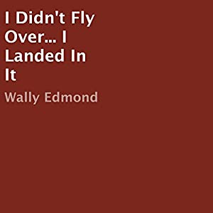 I Didn't Fly Over...I Landed in It Audiobook