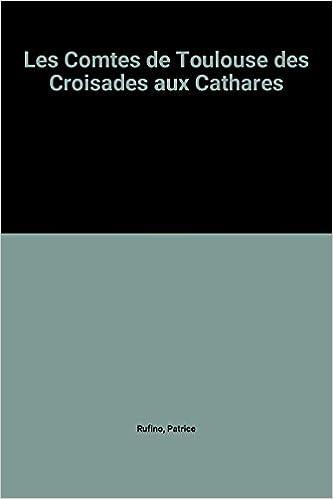 Les Comtes de Toulouse des Croisades aux Cathares pdf ebook