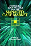 Positioning Your Practice for the Managed Care Market, , 068302373X
