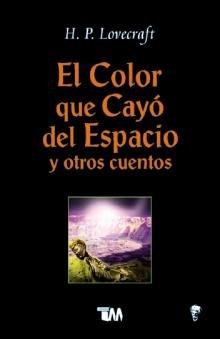 El color que cayo del espacio y otros cuentos/ The Colour out of Space and other stories (Spanish Edition)