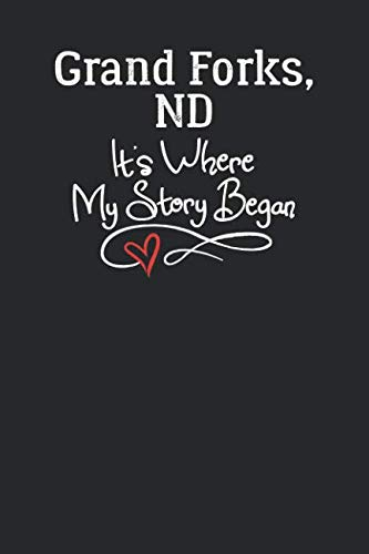 Grand Forks, ND It's Where My Story Began: 6x9 Grand Forks, ND Notebook Hometown Journal from City of -