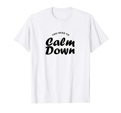 you need to calm down 2019 T-Shirt