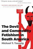 Devil & Commodity Fetishism in South America ((REV)10) by Taussig, Michael [Paperback (2010)] (The Devil And Commodity Fetishism In South America)