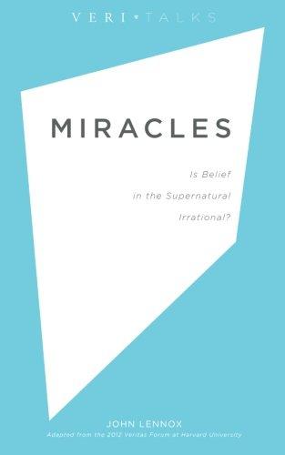 Miracles: Is Belief in the Supernatural Irrational? (VeriTalks) (Volume 2)