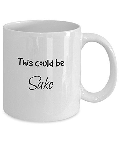 Funny This Could Be Sake Mug - 11 oz. Lead-Free Ceramic Fun Novelty Gift - Designed & Printed in USA - Junmai Daiginjo Sake