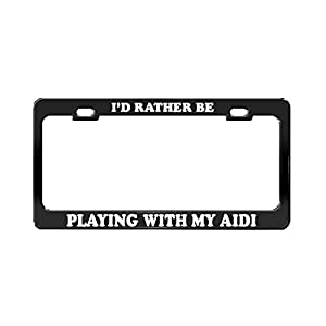 I'D RATHER BE PLAYING WITH MY AIDI Dog Cat Animal Black License Plate Frame 13