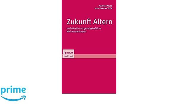 Zukunft Altern: Individuelle und gesellschaftliche Weichenstellungen (German Edition)