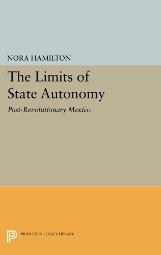 The Limits of State Autonomy: Post-Revolutionary Mexico (Princeton Legacy Library)