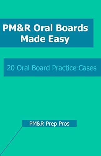 PM&R Oral Boards Made Easy: 20 Oral Board Practice Cases