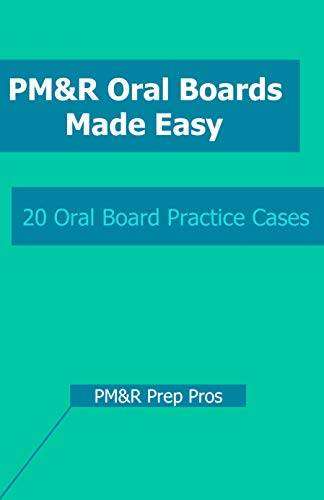 PM&R Oral Boards Made Easy: 20 Oral Board Practice Cases