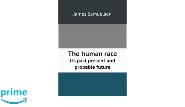 4e3b85b531121 The human race its past present and probable future  James Samuelson   9785518596214  Amazon.com  Books
