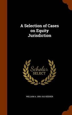 A Selection of Cases on Equity Jurisdiction(Hardback) - 2015 Edition ebook