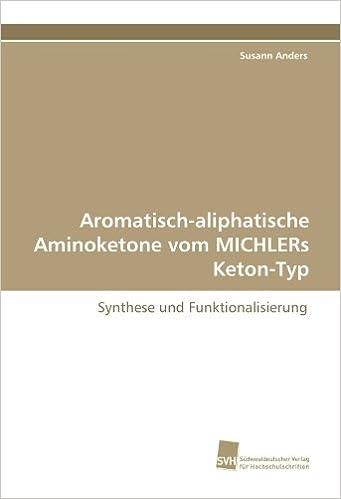 Book Aromatisch-aliphatische Aminoketone vom MICHLERs Keton-Typ: Synthese und Funktionalisierung