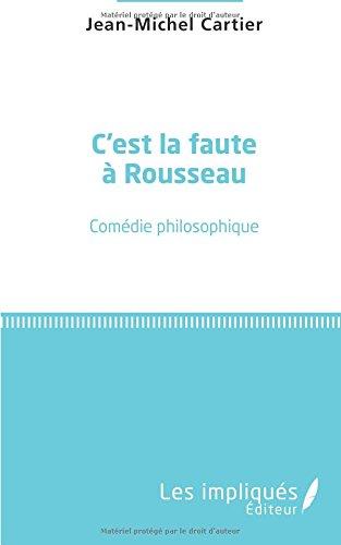 C'est la faute à Rousseau: Comédie philosophique (French Edition)