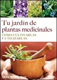 img - for Tu jard n de plantas medicinales: C mo cultivarlas y utilizarlas (Spanish Edition) book / textbook / text book