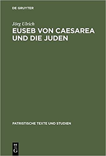 Euseb Von Caesarea Und Die Juden (Patristische Texte Und Studien, )