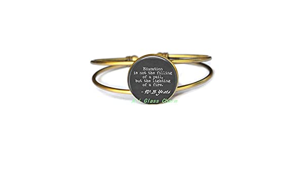 Beautiful Bracelet,Education Quote quote but the lighting of a fire.,AS0141 Education is not the filling of a pail