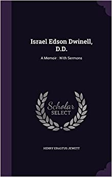 Israel Edson Dwinell, D.D.: A Memoir : With Sermons