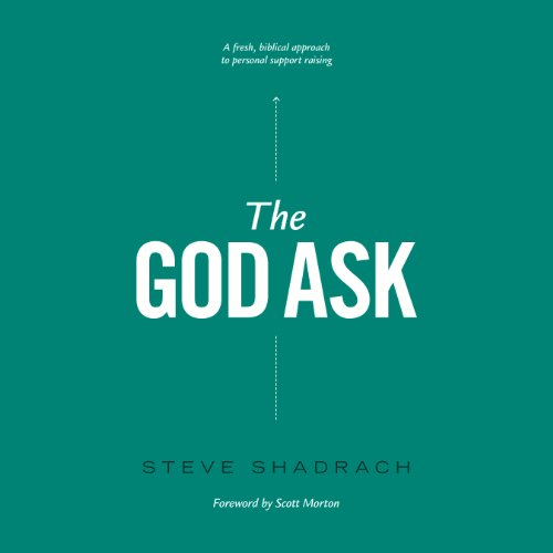 The God Ask: A Fresh, Biblical Approach to Personal Support Raising by Christian Audio