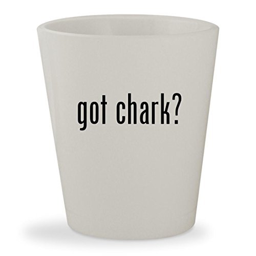 got chark? - White Ceramic 1.5oz Shot Glass (White Chark)