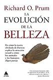 La evolución de la belleza: De cómo la teoría olvidada de Darwin explica la atracción sexual y cómo los animales y los humanos eligen pareja: 1 (Ático Ciencia)