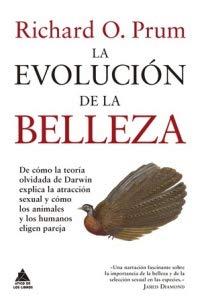La evolución de la belleza: De cómo la teoría olvidada de Darwin explica la atracción sexual y cómo los animales y los humanos eligen pareja: 1 (Ático Ciencia) por Richard O. Prum,Claudia Casanova